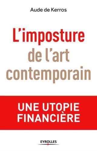 Aude de Kerros : L'imposture de l'art contemporain: Une utopie financière