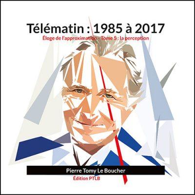 Télématin : 1985 à 2017: Éloge de l'approximation - Tome 5 : la perception